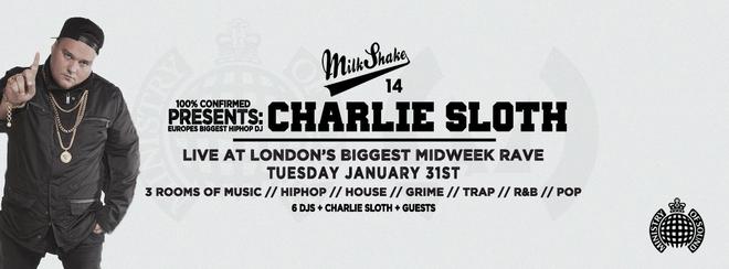 Milkshake, Ministry of Sound Presents: Charlie Sloth! + 3 Rooms of Music & Guests!
