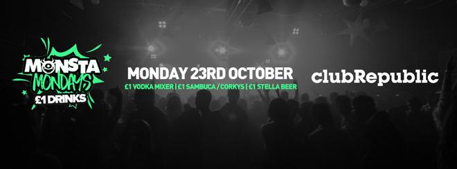 Monsta Mondays £1 Vodka Mixer/£1 Sambuca/£1 Stella! Club Republic!