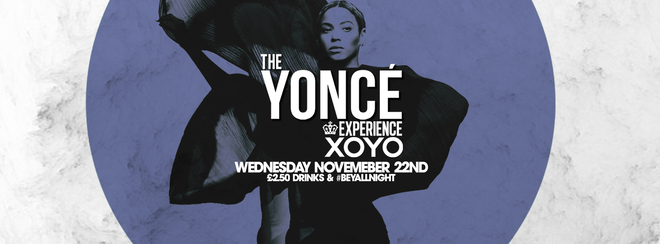 The Yoncé Experience – Nov 22nd | XOYO #BeyAllNight
