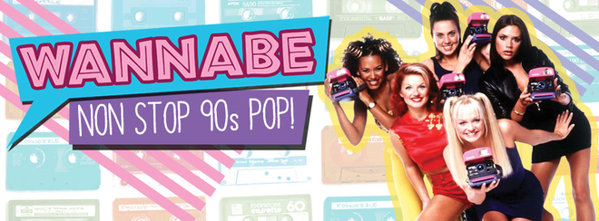WANNABE - 90's Chart Pop, Hip Pop & Brit Pop!
