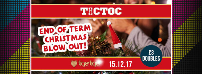 TIC TOC Friday's // End Of Term Christmas Blow Out