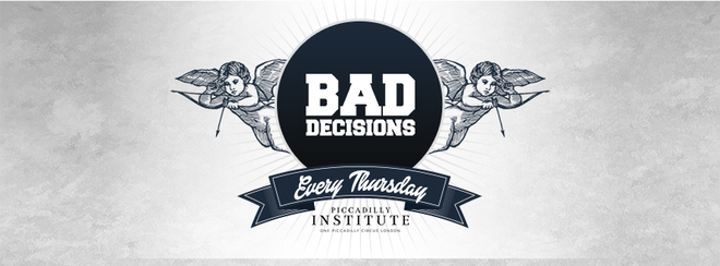 Bad Decisions // Every Thursday // Drinks from £3.00