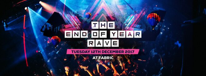 The Official End of Year Rave 2017 | Tuesday Dec 12th – At FABRIC London