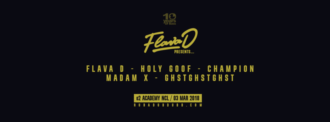 FLAVA D PRESENTS / HOLY GOOF / CHAMPION / MADAM X / GHSTGHSTGHST - NEWCASTLE