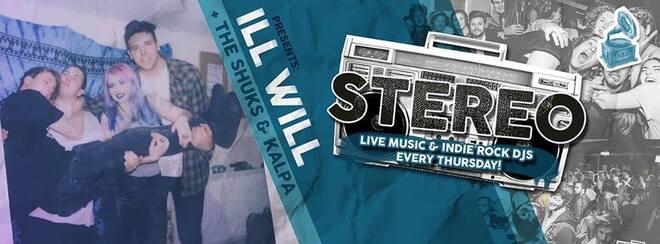 Stereo - w/ ILL WILL + The Shuks & Kalpa