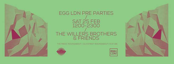 Egg LDN Preparty at The Magic Roundabout w/ The Willers Brothers