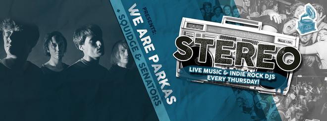 Stereo w/ WE ARE PARKAS (E.P Launch!) + Squidge & Senators