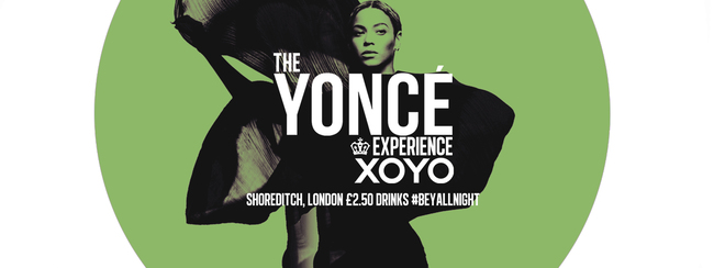 The Yoncé Experience - March 15th   XOYO LONDON :  #BeyAllNight