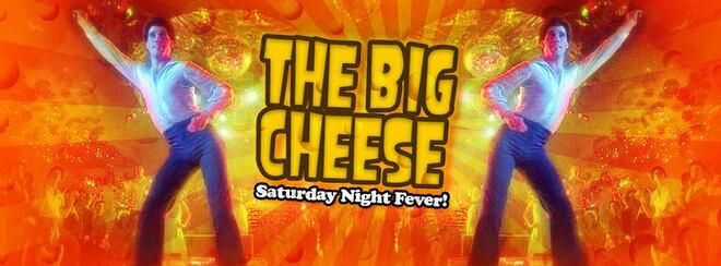 The Big Cheese presents: Saturday Night Fever