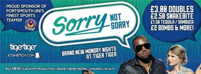 Tiger Tiger Presents Sorry Not Sorry!
