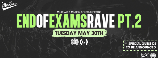 The Milkshake, Ministry of Sound End Of Exams Rave - Pt.2 (feat Special Guest)