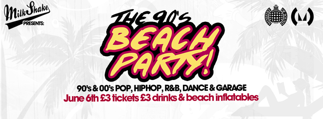 Milkshake 90's Beach Party! - Ministry of Sound June 6th | £3