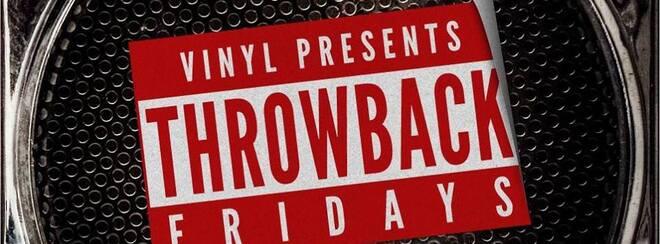 Vinyl Presents Throwback Fridays!