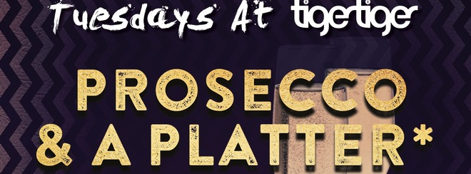 Prosecco & Platter Tuesdays at Tiger Tiger