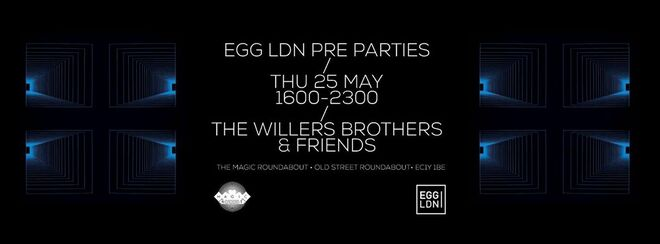 Egg LDN Preparty with The Willers Brothers + friends