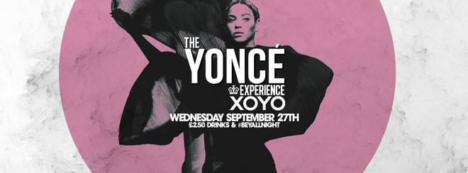 The Yoncé Experience - September 27th | XOYO : Return of #BeyAllNight