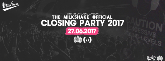 Milkshake, Ministry of Sound Closing Party 2017 - Tues June 27th
