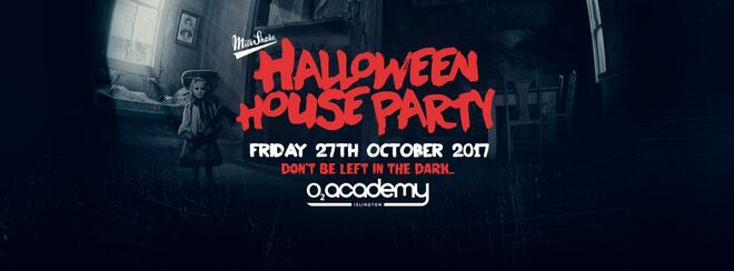 Milkshake Halloween Haunted House Party 2017 - o2 Academy Islington | Friday October 27th