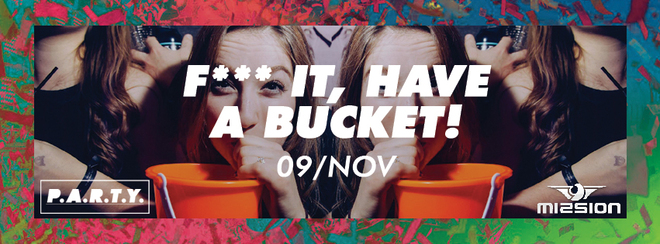 P.A.R.T.Y. | F*** it have a Bucket - Mission