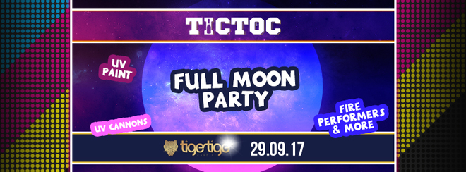 FRESHERS FULL MOON PARTY// TIC TOC Friday's @ Tiger Tiger