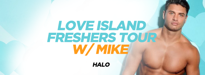 LOVE ISLAND FRESHERS TOUR W/ MIKE AT HALO