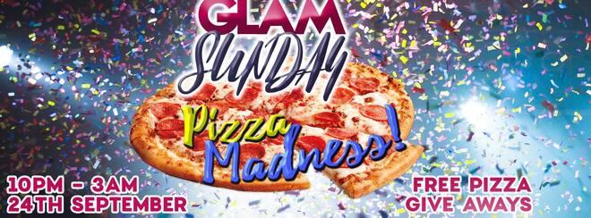 GLAM SUNDAY PIZZA MADNESS