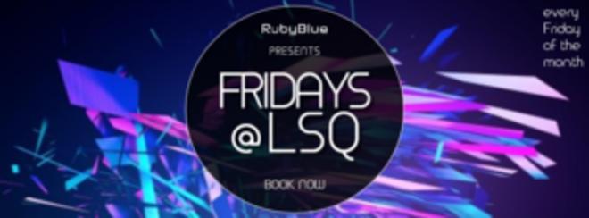 Friday's @ LSQ