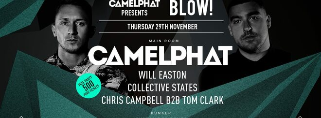 Camelphat Presents BLOW! • Thursday 29th November