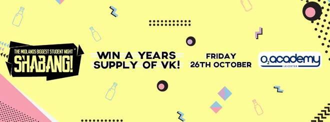 Win a year's supply of VK! Shabang! Friday 26th October