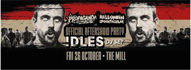 Propaganda Birmingham – IDLES DJ Set/Official Aftershow Party – Halloween Spooktacular