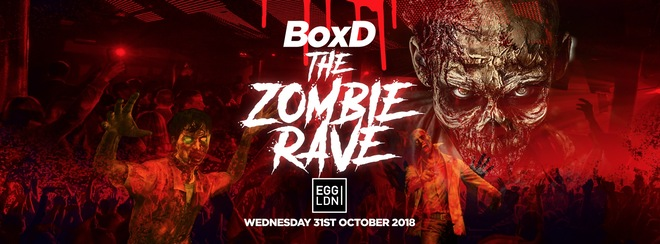BoxD – The Zombie Rave! Halloween 2018 at Egg! First 200 Tickets £5!