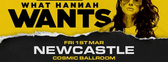 WHAT HANNAH WANTS / COSMIC BALLROOM NEWCASTLE 2019