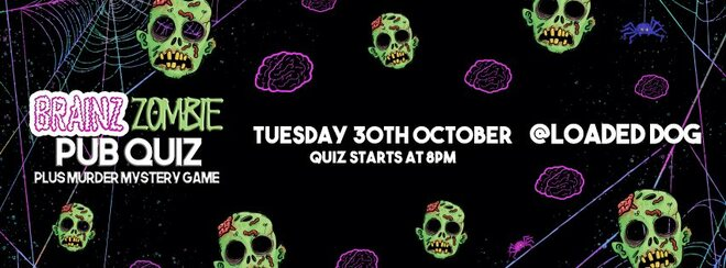 Brainz – Zombie Pub Quiz + Murder Mystery Game! At Loaded Dog.