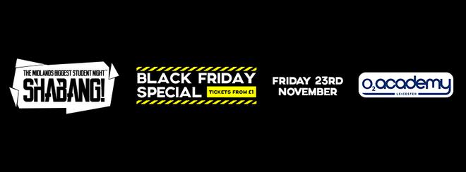 Shabang! Black Friday special, tickets from £1 – Friday 23rd Nov