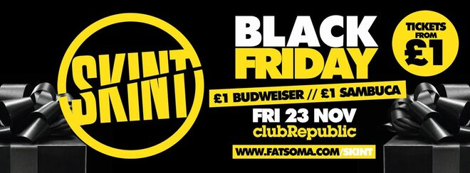 BLACK FRIDAY [Tickets from £1] ★ Skint Fridays ★ £1 Drinks All Night ★