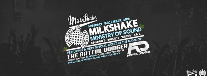 Milkshake, Ministry of Sound   Monday December 3rd - ft Artful Dodger