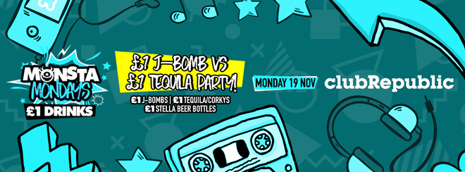 ★ Monsta Mondays ★ £1 J-Bombs Vs £1 Tequila Party ★ Monday 19th November ★ Club Republic
