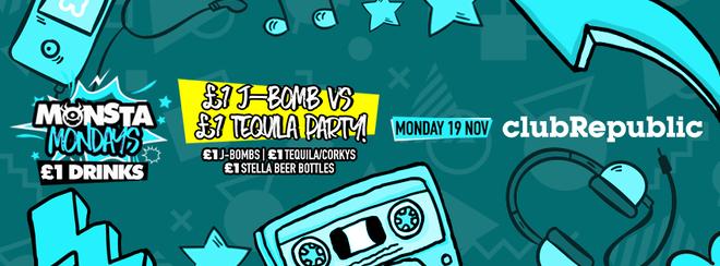 Monsta Mondays £1 J-Bomb vs £1 Tequila Party! Club Republic!