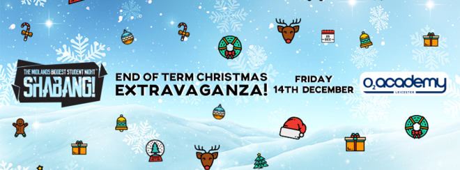 Shabang! End of Term Christmas Extravaganza! Fri 14th December