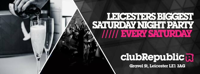 Leicester's Biggest Saturday Night Party! // Every Saturday // Club Republic