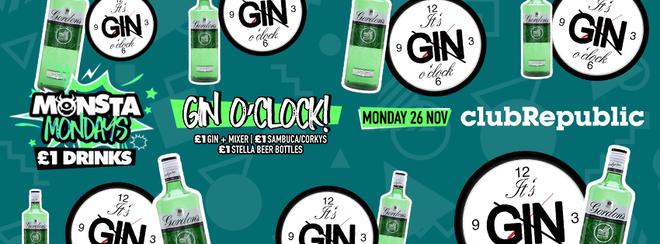 Monsta Mondays! Gin O'Clock! £1 Gin + Mixer! Mon 26th November
