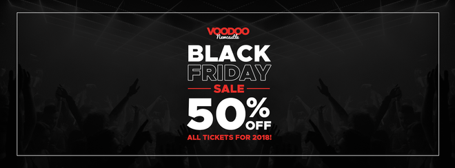 Black Friday Sale - 50% Off All 2018 Tickets Inc. NYE!