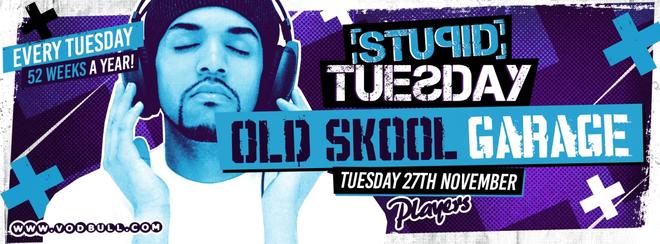 Stupid Tuesday – Old Skool Garage Night