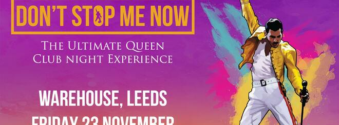 Don't Stop Me Now – The ultimate Queen club night! Leeds