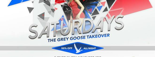 S A T U R D A Y S: The Grey Goose Takeover
