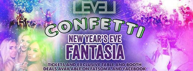 NEW YEARS EVE LEVEL NIGHTCLUB – CONFETTI Presents FANTASIA
