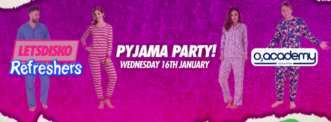 LetsDisko Refreshers Pyjama Party! Wednesday 16th January