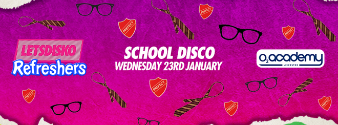 LetsDisko! Refreshers School Disco! Wednesday 23rd January