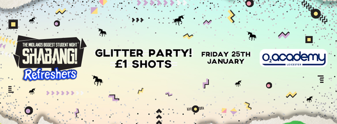 Shabang! Refreshers Glitter Party! Friday 25th January