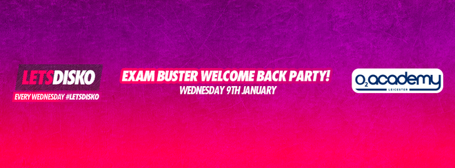 LetsDisko Exam Buster Welcome Back Party! Wednesday 9th January